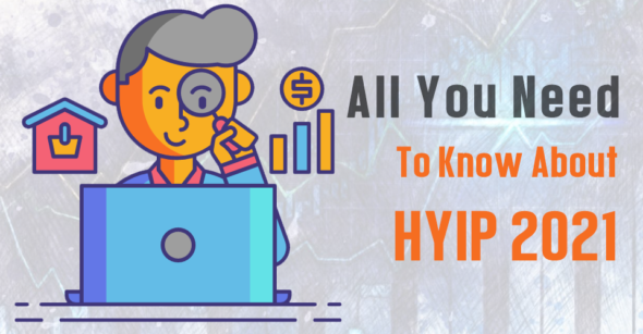 All You Need To Know About HYIP 2021